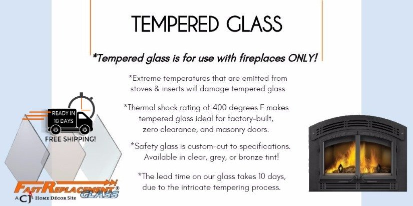 Tempered Glass for use with fireplaces only.
