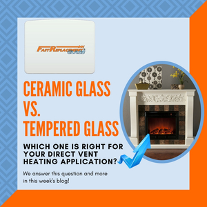 Ceramic Glass vs. Tempered Glass: Which Is Right For Direct Vent Heating Applications?