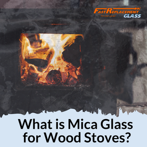 What is Mica Glass for Wood Stoves?